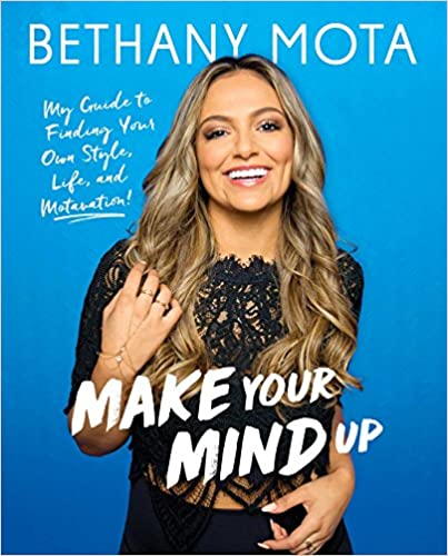 Bethany Mota - Make Your Mind Up: My Guide to Finding Your Own Style, Life, and Motavation!