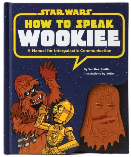 Star Wars - How to Speak Wookiee: A Manual for Intergalactic Communication (Star Wars)